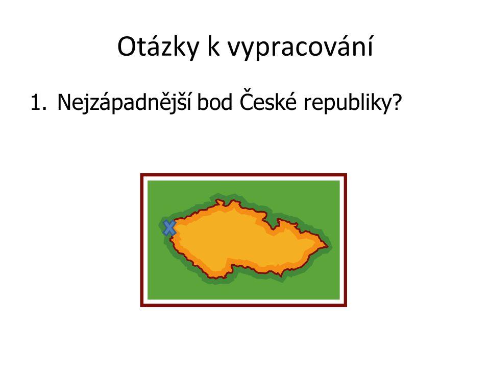 Otázky k vypracování 1.Nejzápadnější bod České republiky?