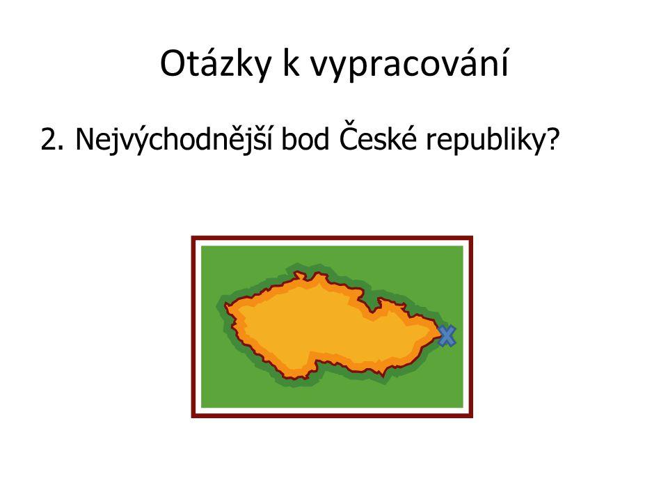 Otázky k vypracování 2. Nejvýchodnější bod České republiky?