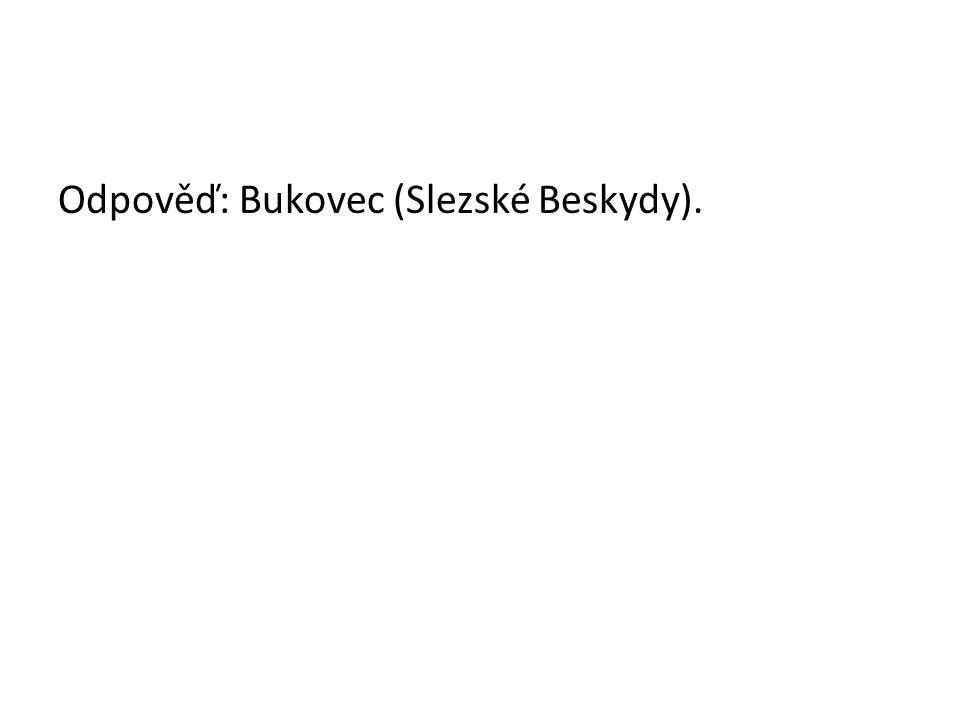 Odpověď: Bukovec (Slezské Beskydy).