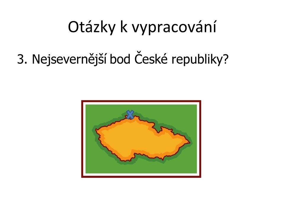 Otázky k vypracování 3. Nejsevernější bod České republiky?