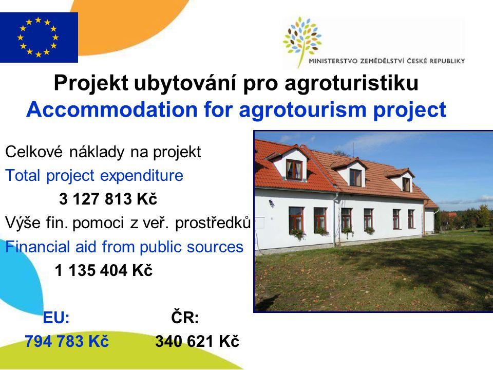 Projekt ubytování pro agroturistiku Accommodation for agrotourism project Celkové náklady na projekt Total project expenditure 3 127 813 Kč Výše fin.