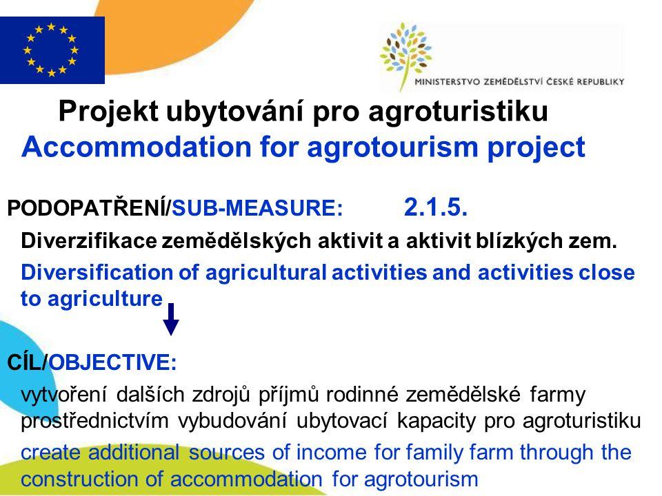 Projekt ubytování pro agroturistiku Accommodation for agrotourism project PODOPATŘENÍ/SUB-MEASURE: 2.1.5. Diverzifikace zemědělských aktivit a aktivit