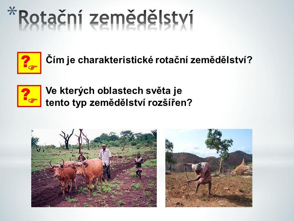  ? Čím je charakteristické rotační zemědělství?  ? Ve kterých oblastech světa je tento typ zemědělství rozšířen?