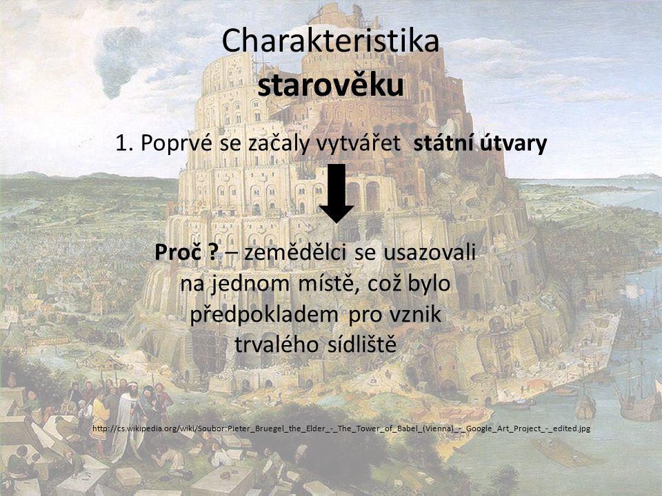 Charakteristika starověku 1. Poprvé se začaly vytvářet státní útvary Proč .