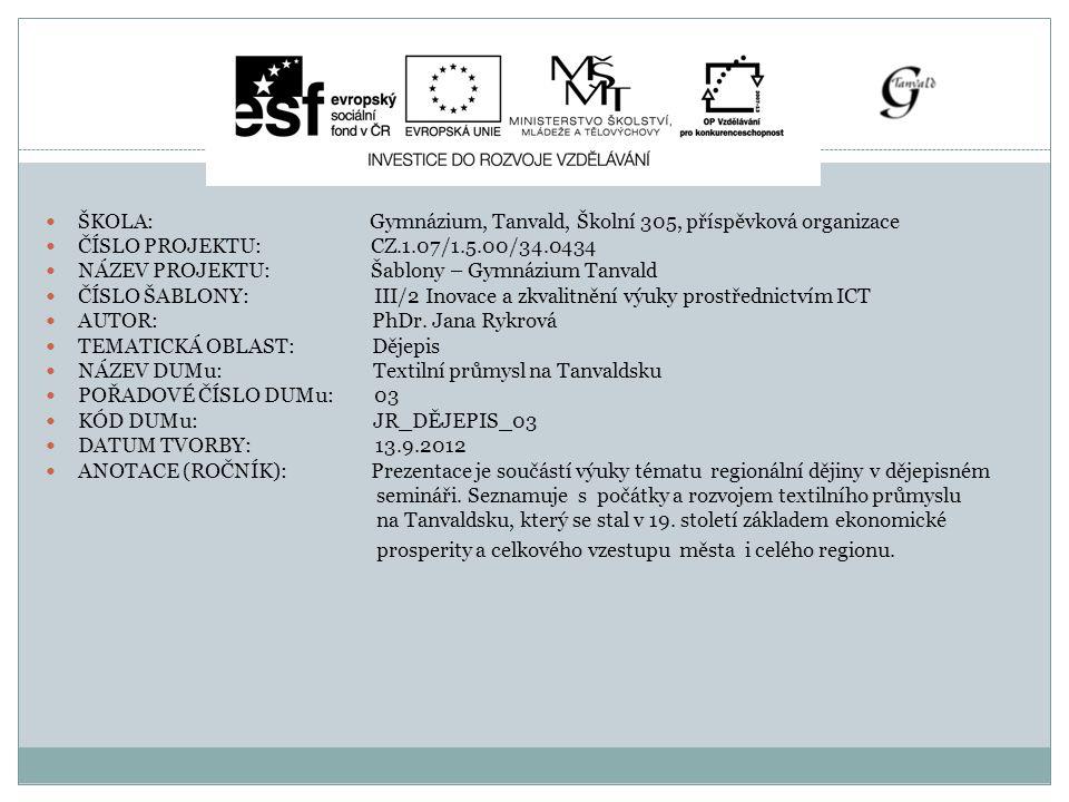 ŠKOLA: Gymnázium, Tanvald, Školní 305, příspěvková organizace ČÍSLO PROJEKTU: CZ.1.07/1.5.00/34.0434 NÁZEV PROJEKTU: Šablony – Gymnázium Tanvald ČÍSLO ŠABLONY: III/2 Inovace a zkvalitnění výuky prostřednictvím ICT AUTOR: PhDr.