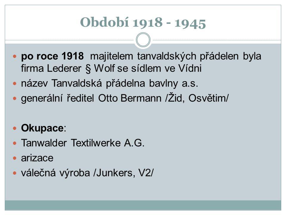 Období 1918 - 1945 po roce 1918 majitelem tanvaldských přádelen byla firma Lederer § Wolf se sídlem ve Vídni název Tanvaldská přádelna bavlny a.s.