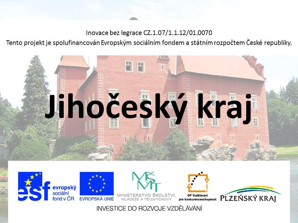 Jihočeský kraj Inovace bez legrace CZ.1.07/1.1.12/01.0070 Tento projekt je spolufinancován Evropským sociálním fondem a státním rozpočtem České republ