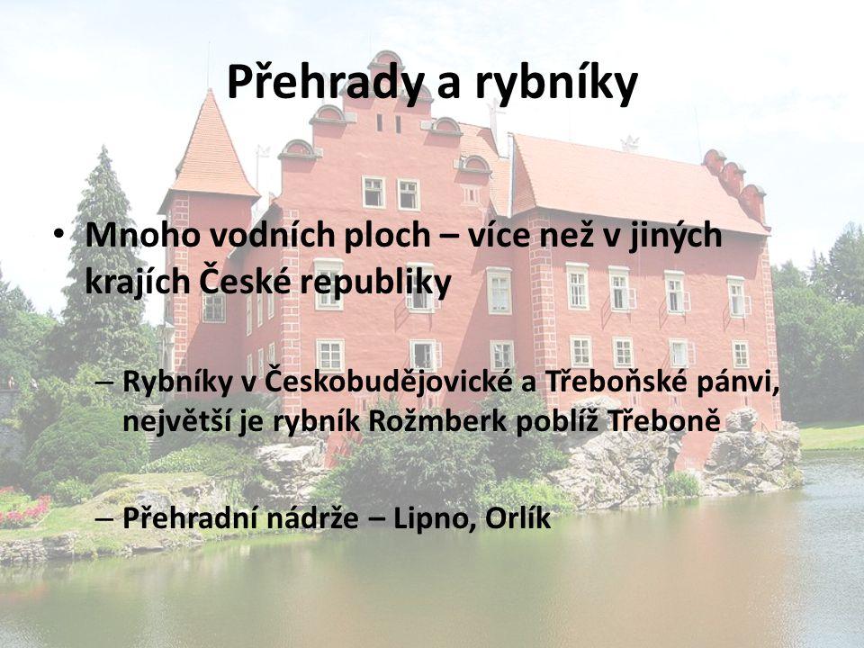 Přehrady a rybníky Mnoho vodních ploch – více než v jiných krajích České republiky – Rybníky v Českobudějovické a Třeboňské pánvi, největší je rybník