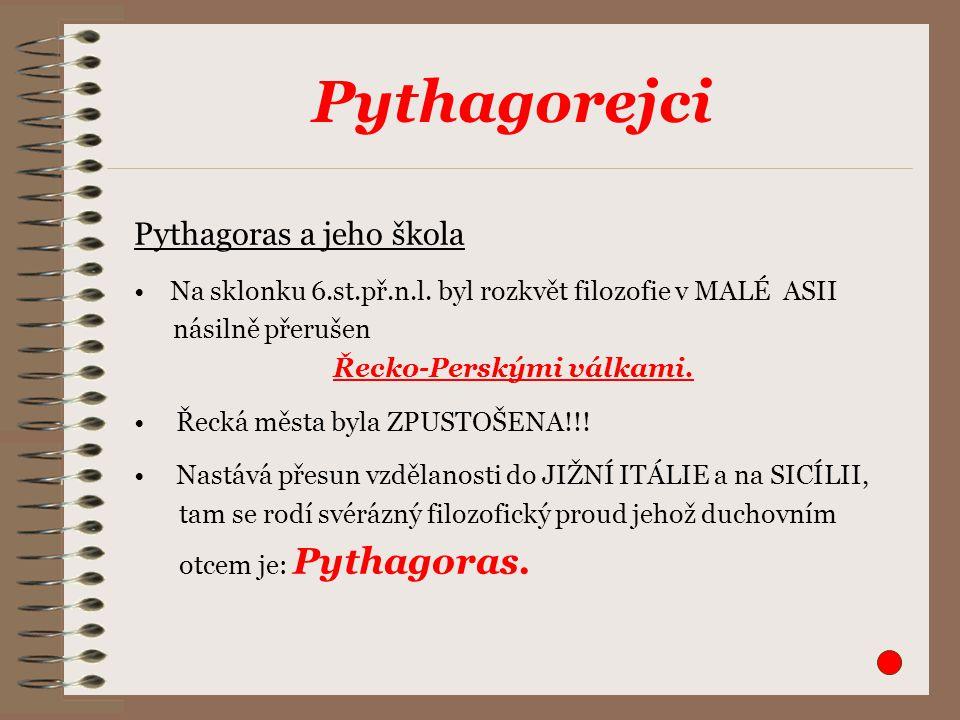 Pythagorejci Pythagoras a jeho škola Na sklonku 6.st.př.n.l. byl rozkvět filozofie v MALÉ ASII násilně přerušen Řecko-Perskými válkami. Řecká města by