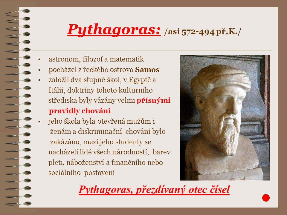 astronom, filozof a matematik pocházel z řeckého ostrova Samos založil dva stupně škol, v Egyptě a Itálii, doktríny tohoto kulturního střediska byly v