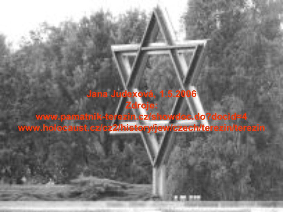 Jana Judexová, 1.5.2006 Zdroje: www.pamatnik-terezin.cz/showdoc.do?docid=4 www.holocaust.cz/cz2/history/jew/czech/terezin/terezin