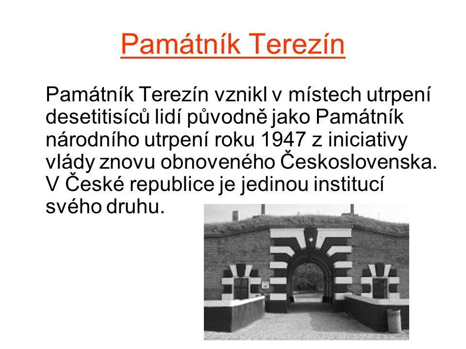 Památník Terezín Památník Terezín vznikl v místech utrpení desetitisíců lidí původně jako Památník národního utrpení roku 1947 z iniciativy vlády znov