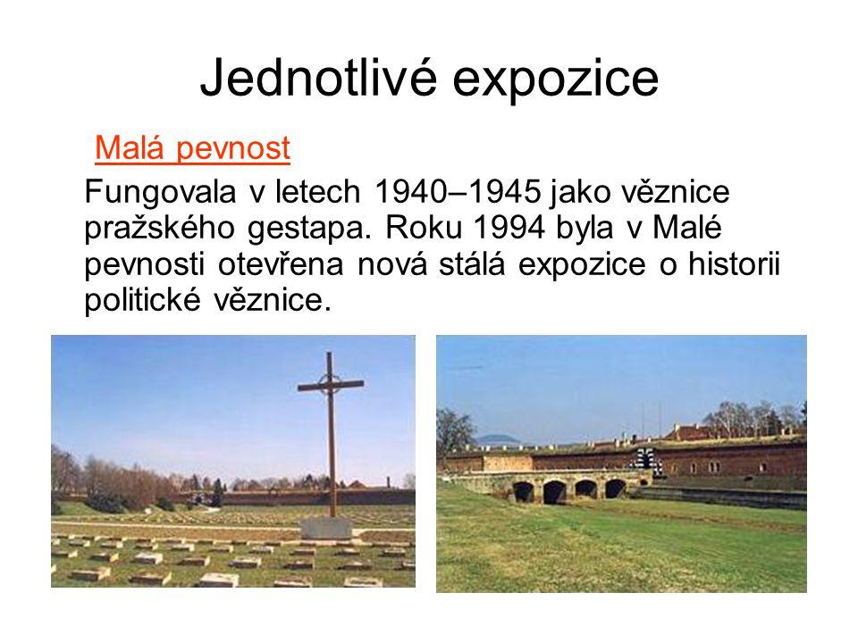 Jednotlivé expozice Malá pevnost Fungovala v letech 1940–1945 jako věznice pražského gestapa. Roku 1994 byla v Malé pevnosti otevřena nová stálá expoz