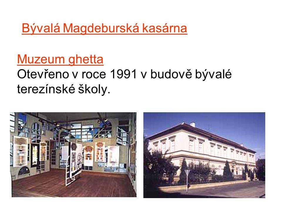 Bývalá Magdeburská kasárna Muzeum ghetta Otevřeno v roce 1991 v budově bývalé terezínské školy.