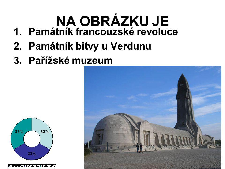 NA OBRÁZKU JE 1.Památník francouzské revoluce 2.Památník bitvy u Verdunu 3.Pařížské muzeum