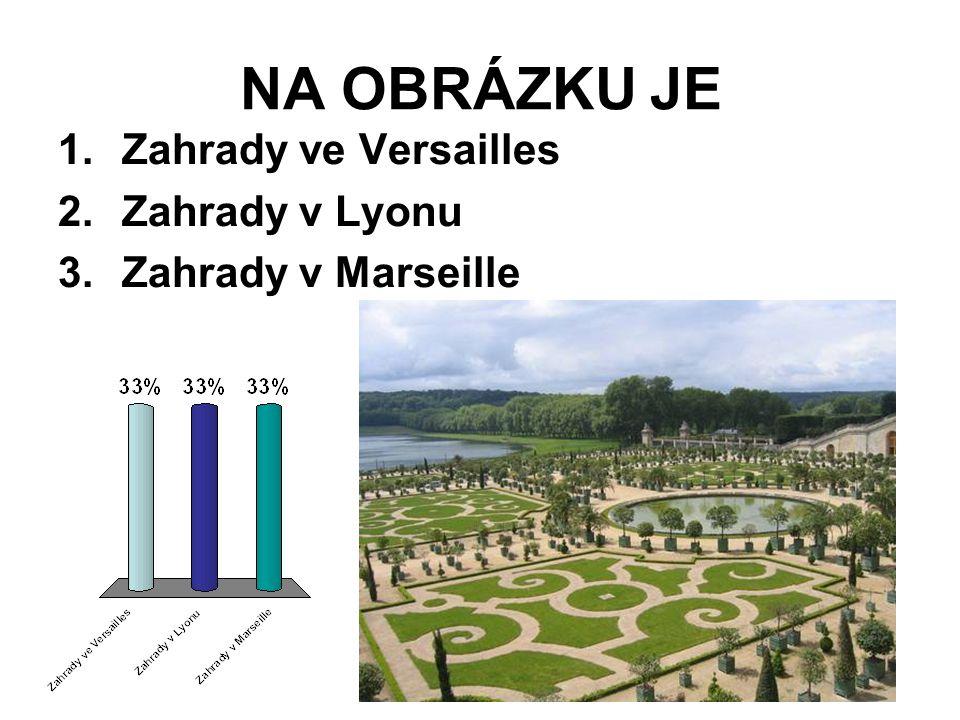 NA OBRÁZKU JE 1.Zahrady ve Versailles 2.Zahrady v Lyonu 3.Zahrady v Marseille