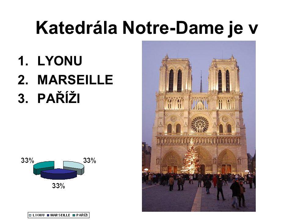 Katedrála Notre-Dame je v 1.LYONU 2.MARSEILLE 3.PAŘÍŽI