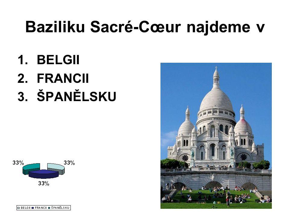 Baziliku Sacré-Cœur najdeme v 1.BELGII 2.FRANCII 3.ŠPANĚLSKU