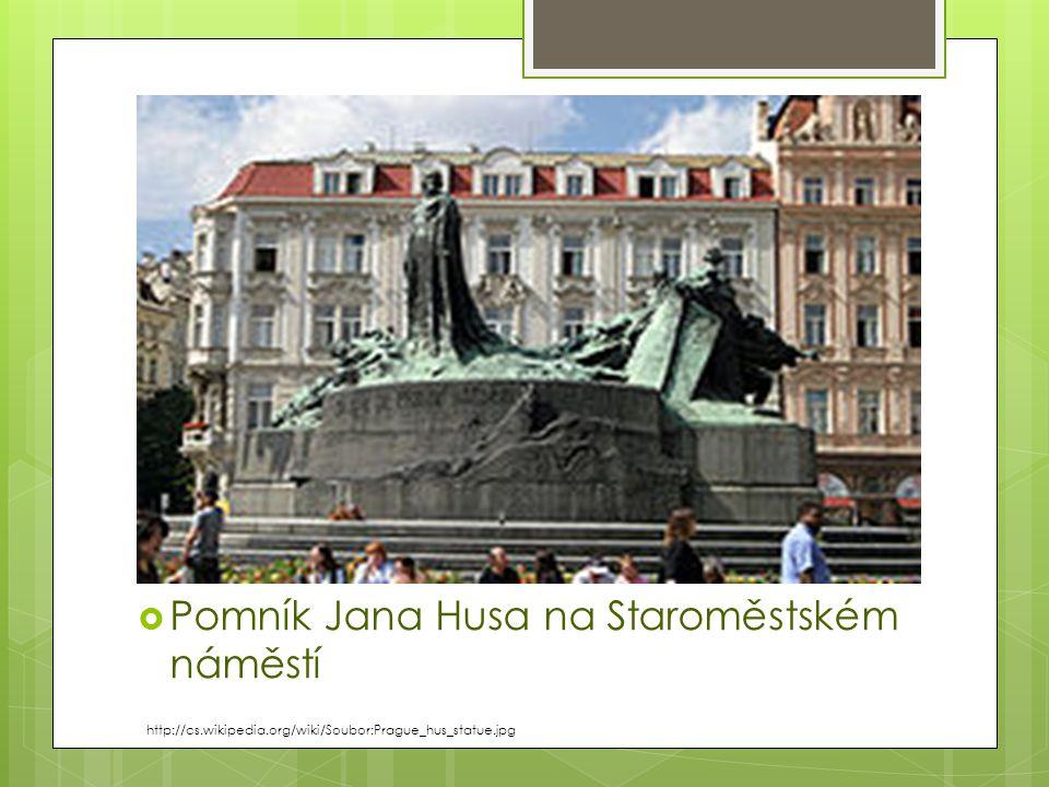  Pomník Jana Husa na Staroměstském náměstí http://cs.wikipedia.org/wiki/Soubor:Prague_hus_statue.jpg
