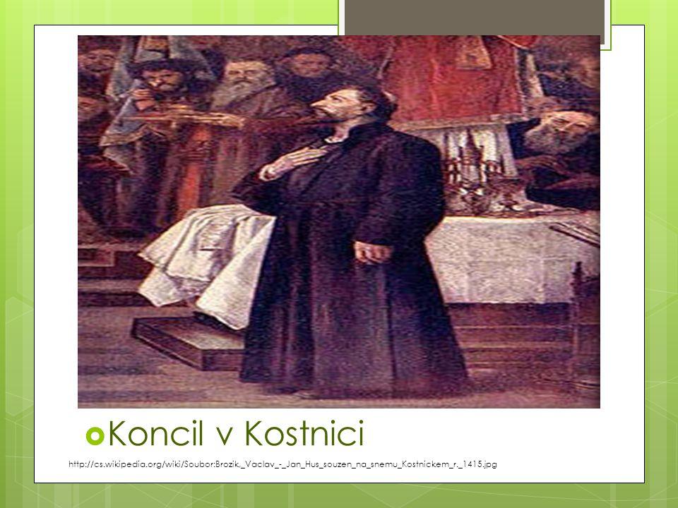  Koncil v Kostnici http://cs.wikipedia.org/wiki/Soubor:Brozik,_Vaclav_-_Jan_Hus_souzen_na_snemu_Kostnickem_r._1415.jpg