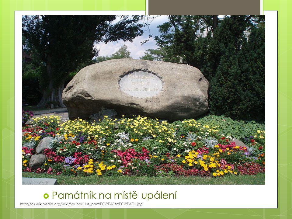  Památník na místě upálení http://cs.wikipedia.org/wiki/Soubor:Hus_pam%C3%A1tn%C3%ADk.jpg
