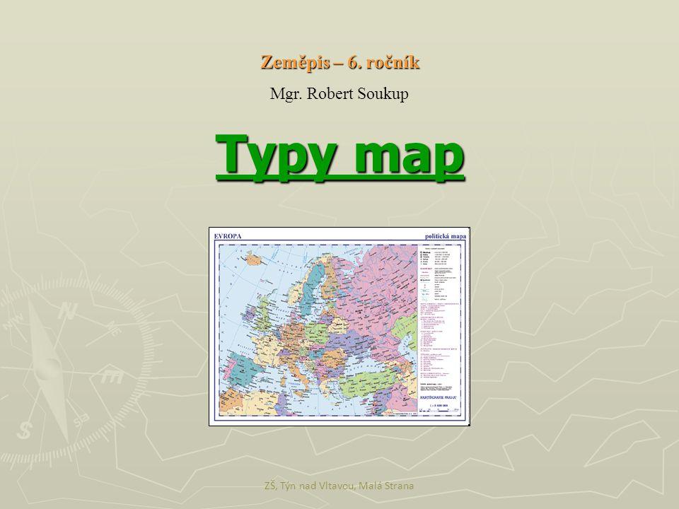 Typy map ZŠ, Týn nad Vltavou, Malá Strana Zeměpis – 6. ročník Mgr. Robert Soukup