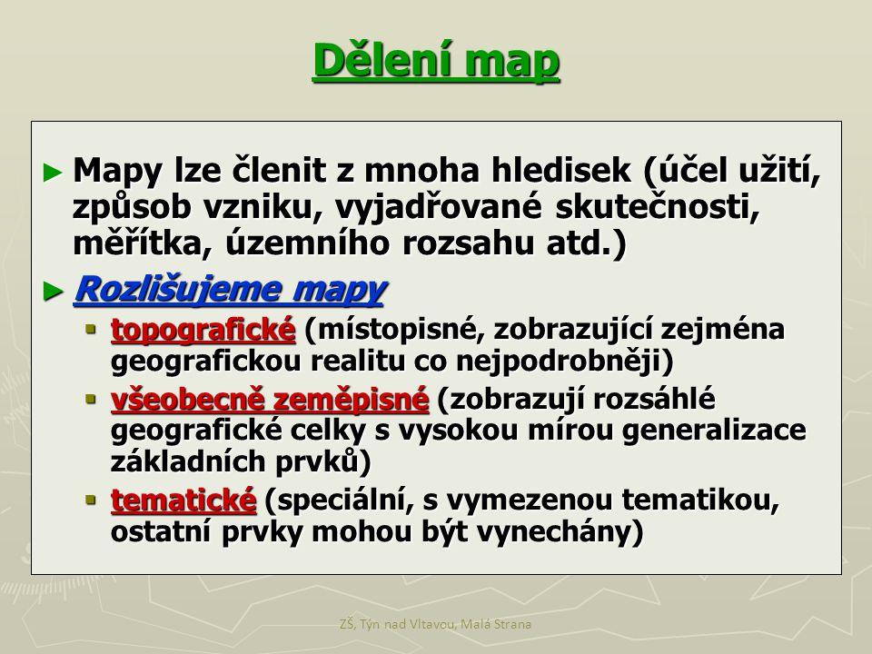 Dělení map ► Mapy lze členit z mnoha hledisek (účel užití, způsob vzniku, vyjadřované skutečnosti, měřítka, územního rozsahu atd.) ► Rozlišujeme mapy