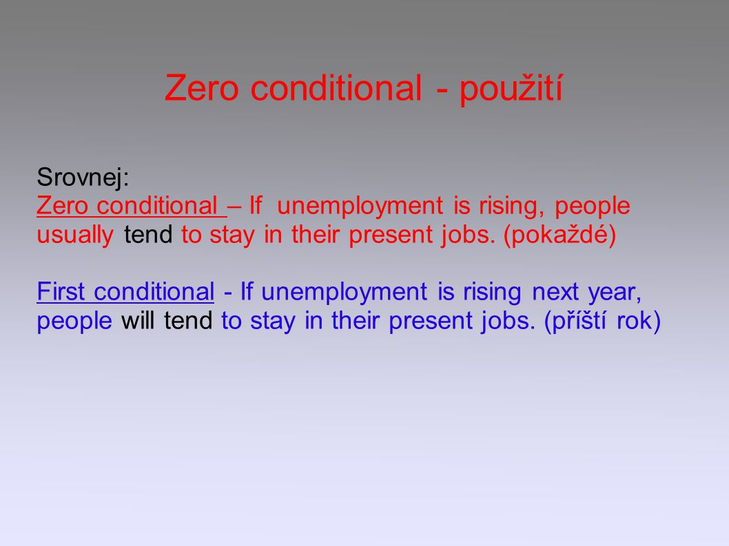 Zero conditional - použití Srovnej: Zero conditional – If unemployment is rising, people usually tend to stay in their present jobs.