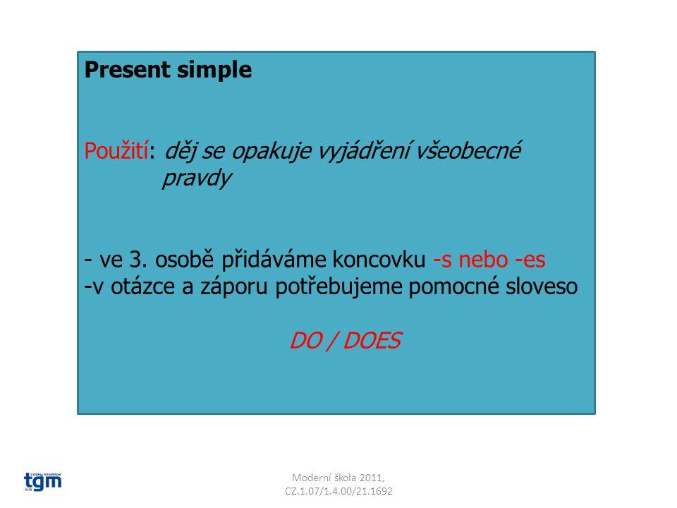Present simple Použití: děj se opakuje vyjádření všeobecné pravdy - ve 3.