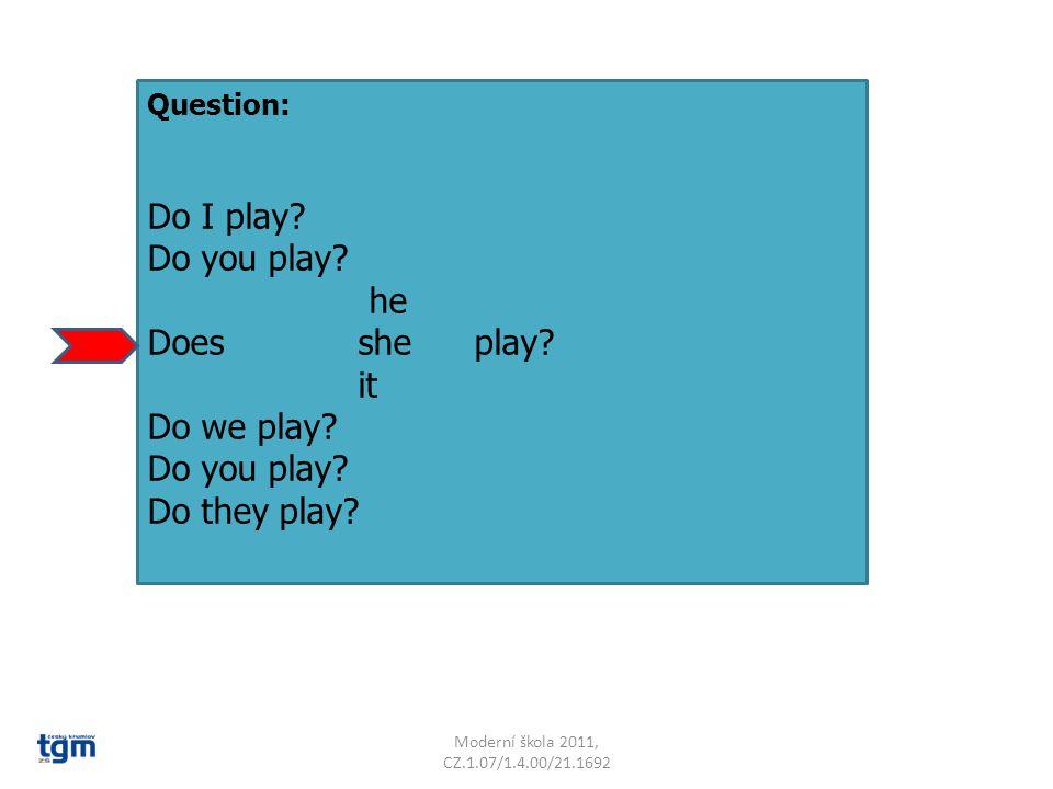 Moderní škola 2011, CZ.1.07/1.4.00/21.1692 Question: Do I play.