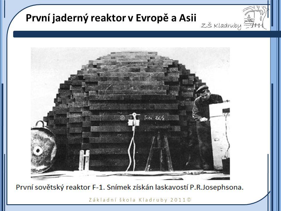 Základní škola Kladruby 2011  První jaderný reaktor v Evropě a Asii Dne 25.