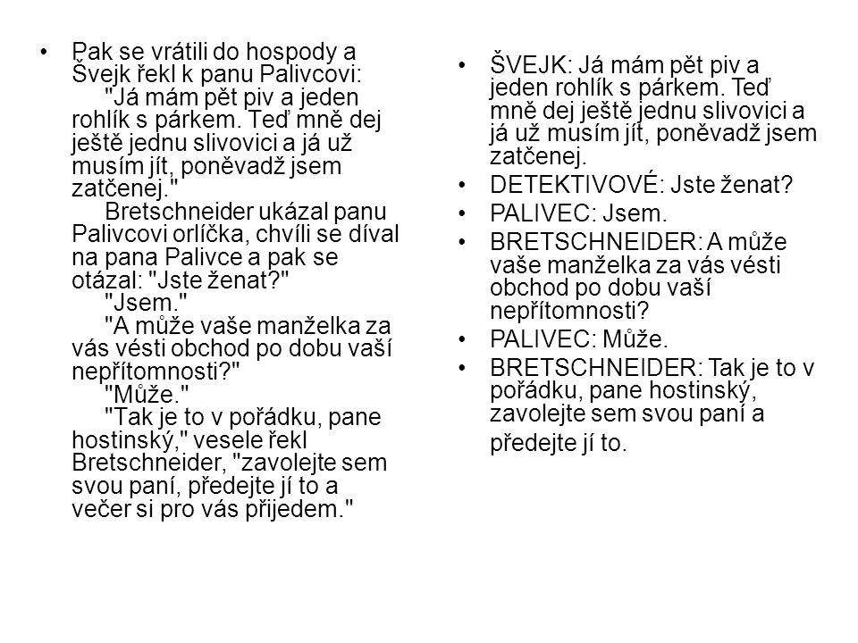 Pak se vrátili do hospody a Švejk řekl k panu Palivcovi: Já mám pět piv a jeden rohlík s párkem.