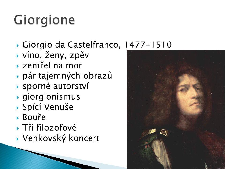  Giorgio da Castelfranco, 1477-1510  víno, ženy, zpěv  zemřel na mor  pár tajemných obrazů  sporné autorství  giorgionismus  Spící Venuše  Bou