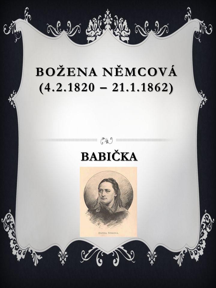 KRÁTCE O AUTOROVI Božena Němcová, rozená Barbora Novotná, později Barbora Panklová, byla česká spisovatelka.