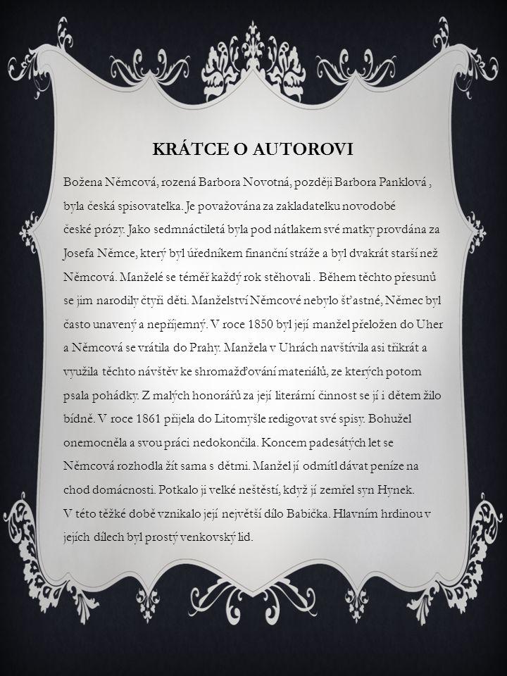 KRÁTCE O AUTOROVI Božena Němcová, rozená Barbora Novotná, později Barbora Panklová, byla česká spisovatelka. Je považována za zakladatelku novodobé če