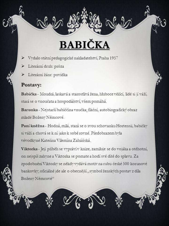 BABIČKA  Vydalo státní pedagogické nakladatelství, Praha 1957  Literární druh: próza  Literární žánr: povídkaPostavy: Babička - Moudrá, laskavá a s