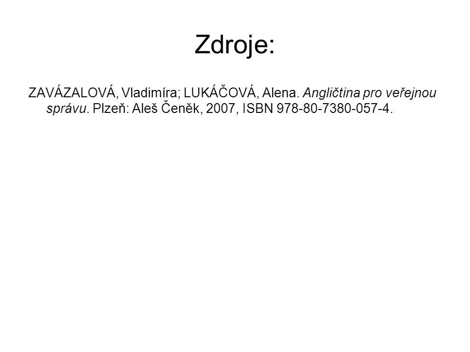 Zdroje: ZAVÁZALOVÁ, Vladimíra; LUKÁČOVÁ, Alena. Angličtina pro veřejnou správu.