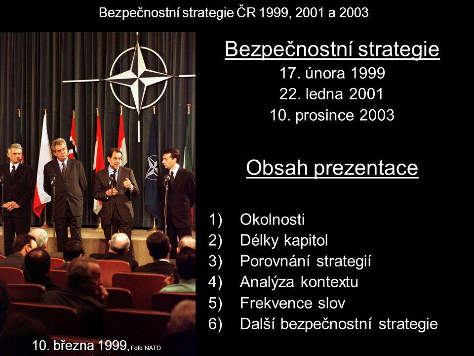 Bezpečnostní strategie 17. února 1999 22. ledna 2001 10. prosince 2003 Obsah prezentace 1)Okolnosti 2)Délky kapitol 3)Porovnání strategií 4)Analýza ko