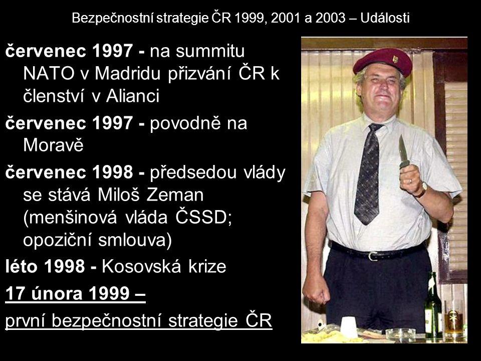 Bezpečnostní strategie ČR 1999, 2001 a 2003 – Události červenec 1997 - na summitu NATO v Madridu přizvání ČR k členství v Alianci červenec 1997 - povo