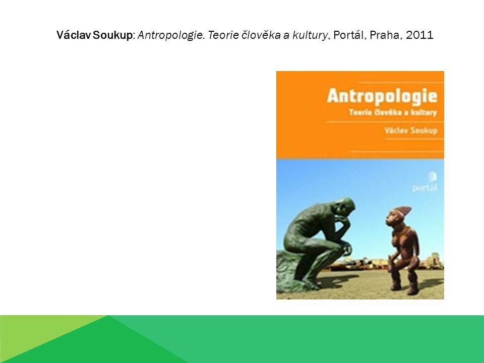 Václav Soukup: Antropologie. Teorie člověka a kultury, Portál, Praha, 2011