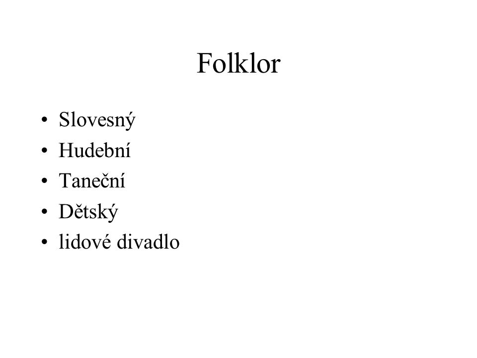 1.1.1 Slovesný folklor-próza 1.1.1.1 pohádky 1.1.1.2 pověsti 1.1.1.3 pověrečné povídky 1.1.1.4 legendy 1.1.1.5 vyprávění ze života 1.1.1.6 anekdoty 1.1.1.7 humorky