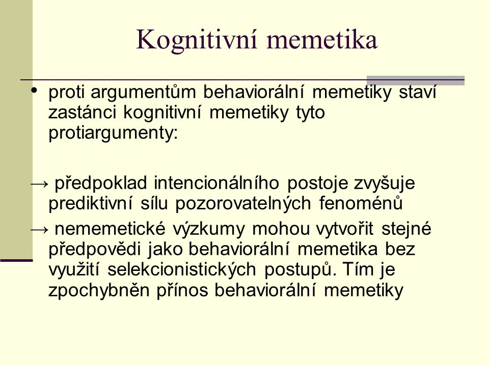 Kognitivní memetika proti argumentům behaviorální memetiky staví zastánci kognitivní memetiky tyto protiargumenty: → předpoklad intencionálního postoje zvyšuje prediktivní sílu pozorovatelných fenoménů → nememetické výzkumy mohou vytvořit stejné předpovědi jako behaviorální memetika bez využití selekcionistických postupů.