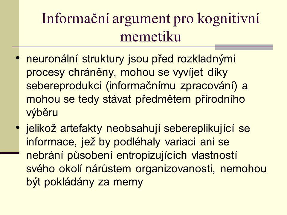 Informační argument pro kognitivní memetiku neuronální struktury jsou před rozkladnými procesy chráněny, mohou se vyvíjet díky sebereprodukci (informačnímu zpracování) a mohou se tedy stávat předmětem přírodního výběru jelikož artefakty neobsahují sebereplikující se informace, jež by podléhaly variaci ani se nebrání působení entropizujících vlastností svého okolí nárůstem organizovanosti, nemohou být pokládány za memy