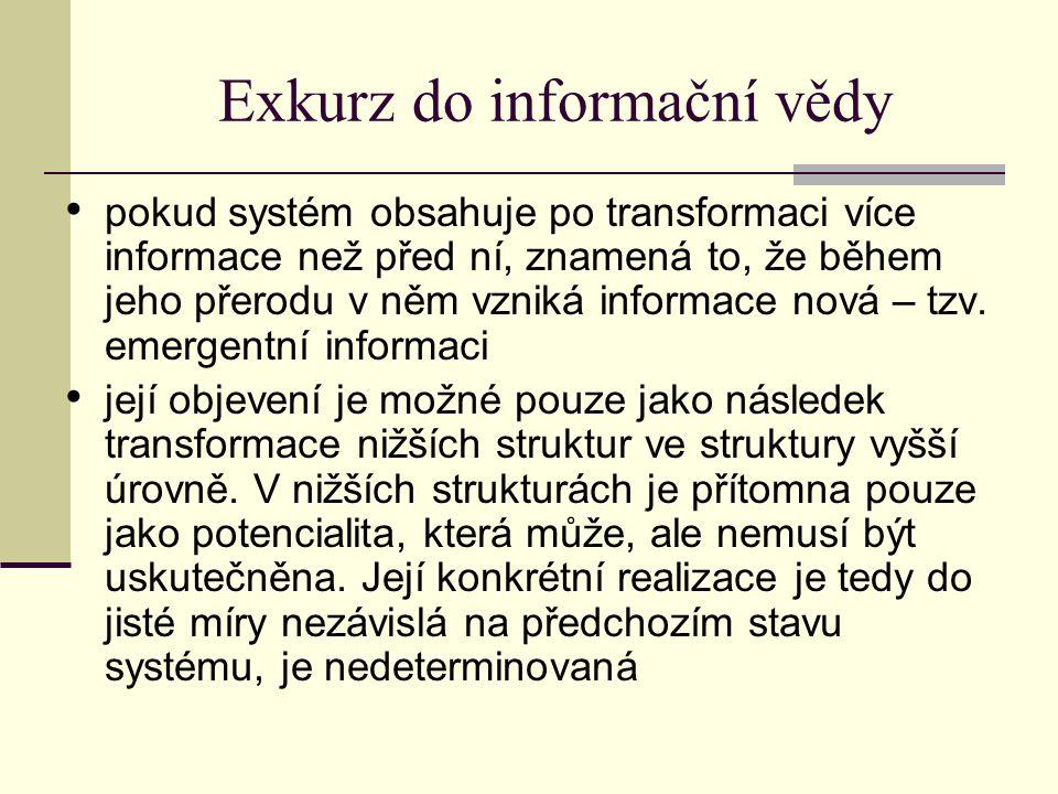 Exkurz do informační vědy pokud systém obsahuje po transformaci více informace než před ní, znamená to, že během jeho přerodu v něm vzniká informace nová – tzv.