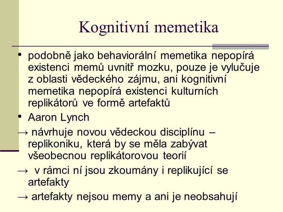 Kognitivní memetika → je třeba rozlišit mezi replikátory skladovanými v mozku a replikátory artefaktuálními.