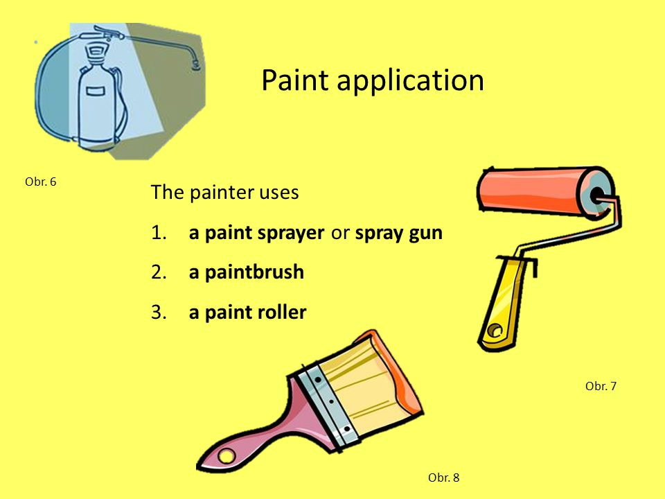 Paint application The painter uses 1. a paint sprayer or spray gun 2. a paintbrush 3. a paint roller Obr. 6 Obr. 7 Obr. 8