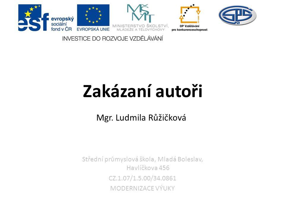Střední průmyslová škola, Mladá Boleslav, Havlíčkova 456 CZ.1.07/1.5.00/34.0861 MODERNIZACE VÝUKY Zakázaní autoři Mgr.
