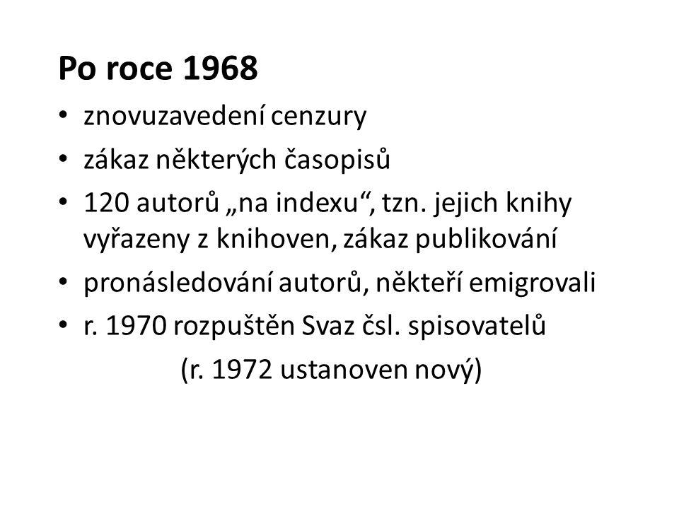 """Po roce 1968 znovuzavedení cenzury zákaz některých časopisů 120 autorů """"na indexu"""", tzn. jejich knihy vyřazeny z knihoven, zákaz publikování pronásled"""