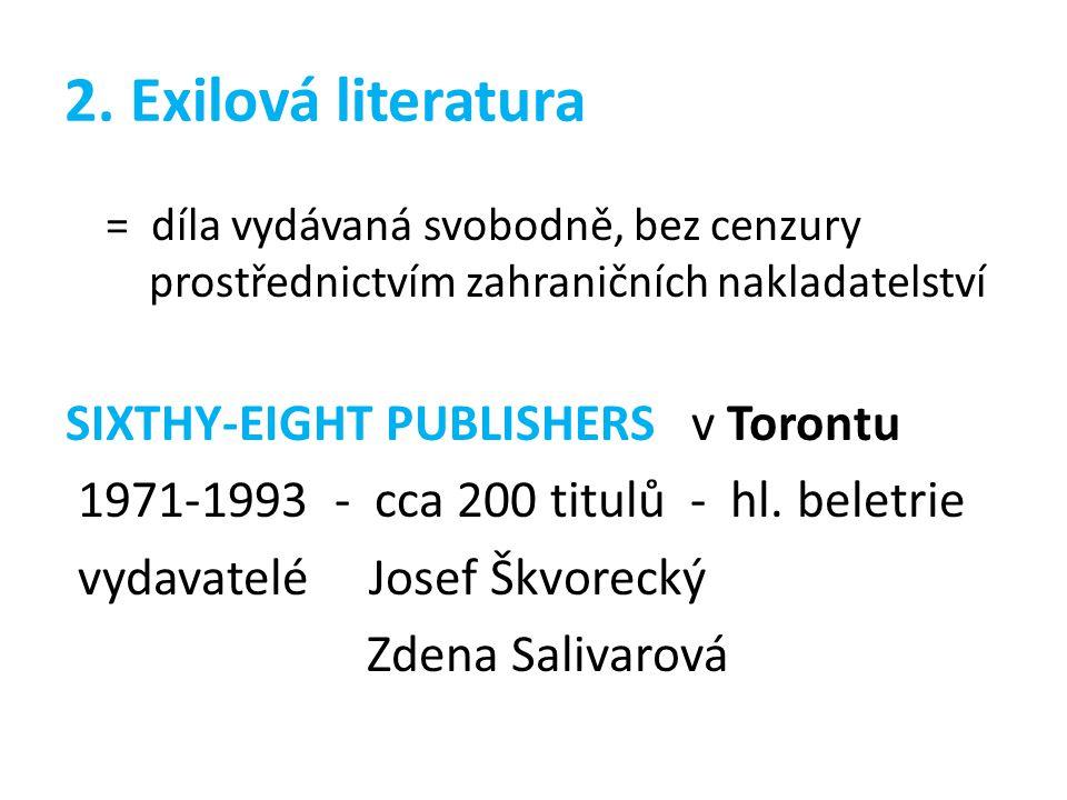2. Exilová literatura = díla vydávaná svobodně, bez cenzury prostřednictvím zahraničních nakladatelství SIXTHY-EIGHT PUBLISHERS v Torontu 1971-1993 -