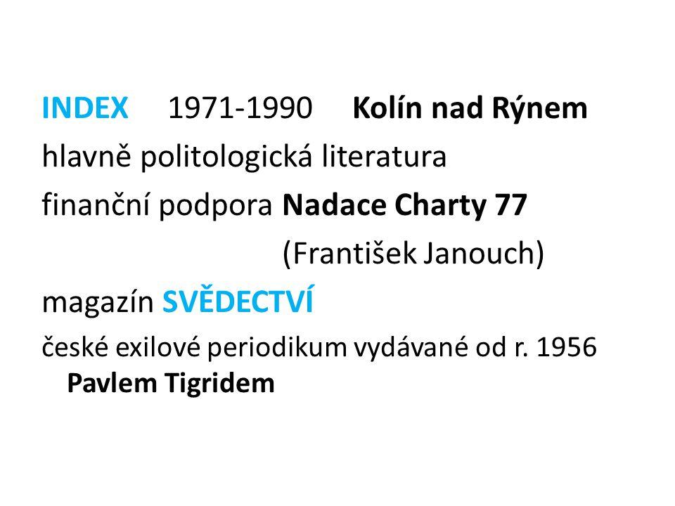 INDEX 1971-1990 Kolín nad Rýnem hlavně politologická literatura finanční podpora Nadace Charty 77 (František Janouch) magazín SVĚDECTVÍ české exilové